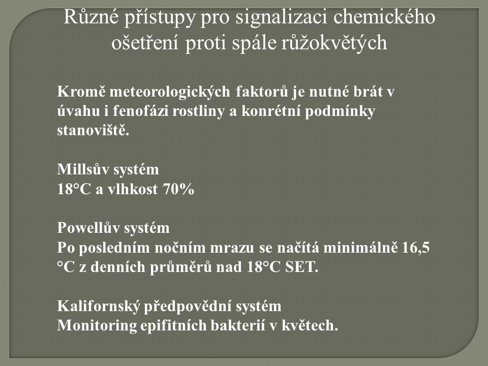 Různé přístupy pro signalizaci chemického ošetření proti spále růžokvětých Kromě meteorologických faktorů je nutné brát v úvahu i fenofázi rostliny a