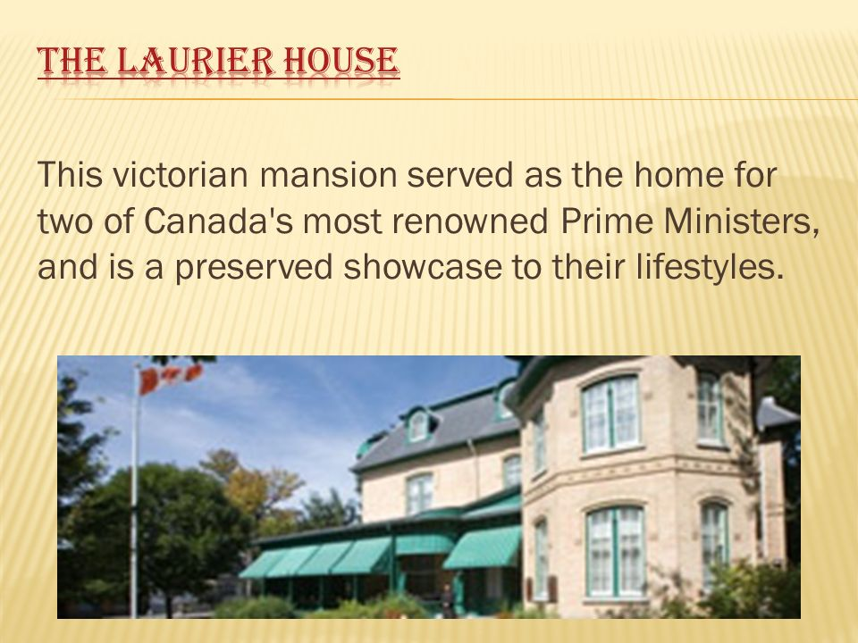 This victorian mansion served as the home for two of Canada s most renowned Prime Ministers, and is a preserved showcase to their lifestyles.