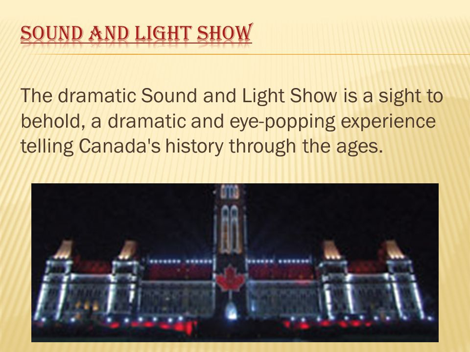 The dramatic Sound and Light Show is a sight to behold, a dramatic and eye-popping experience telling Canada's history through the ages.