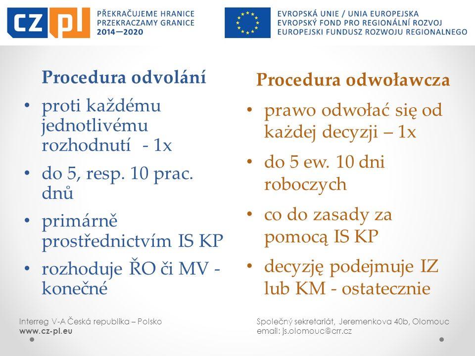 Procedura odwoławcza prawo odwołać się od każdej decyzji – 1x do 5 ew. 10 dni roboczych co do zasady za pomocą IS KP decyzję podejmuje IZ lub KM - ost