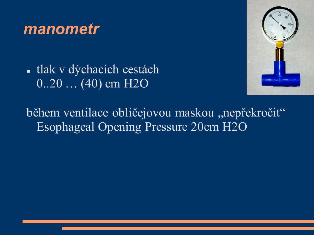 """manometr tlak v dýchacích cestách 0..20 … (40) cm H2O během ventilace obličejovou maskou """"nepřekročit"""" Esophageal Opening Pressure 20cm H2O"""