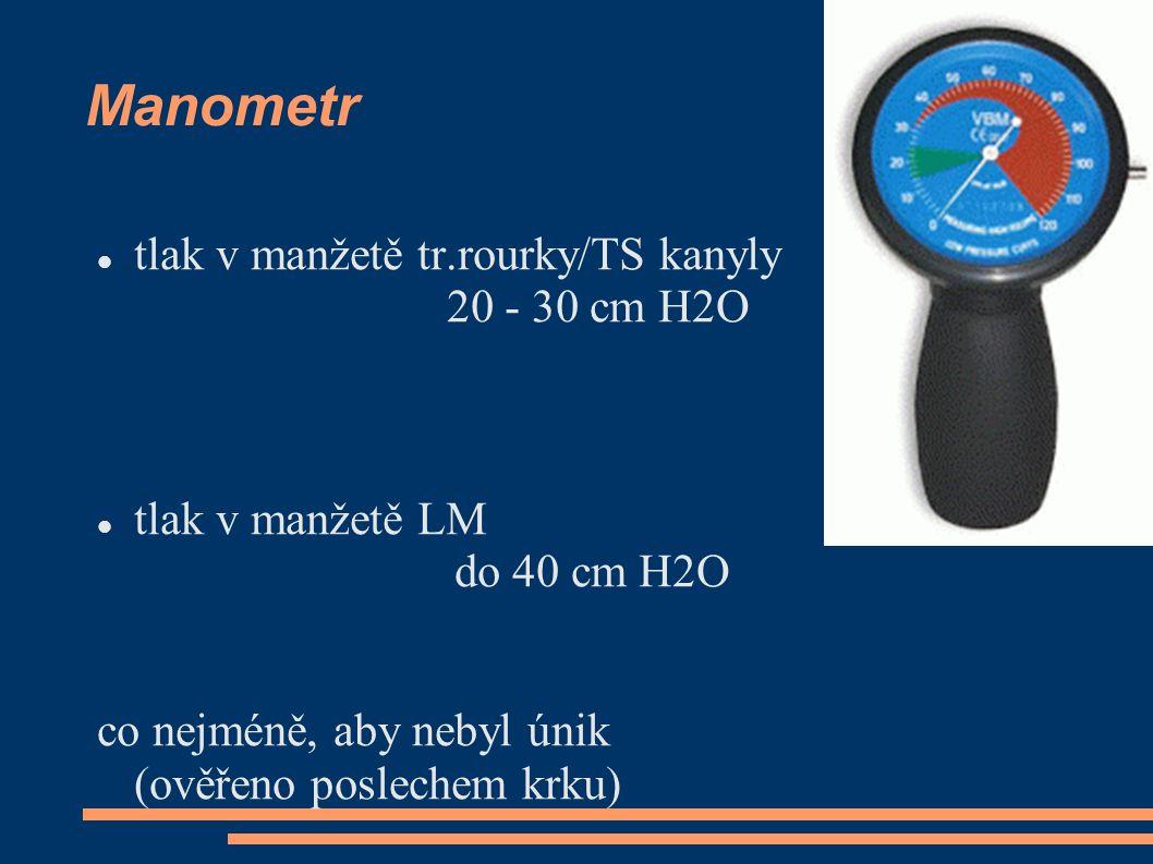 Manometr tlak v manžetě tr.rourky/TS kanyly 20 - 30 cm H2O tlak v manžetě LM do 40 cm H2O co nejméně, aby nebyl únik (ověřeno poslechem krku)