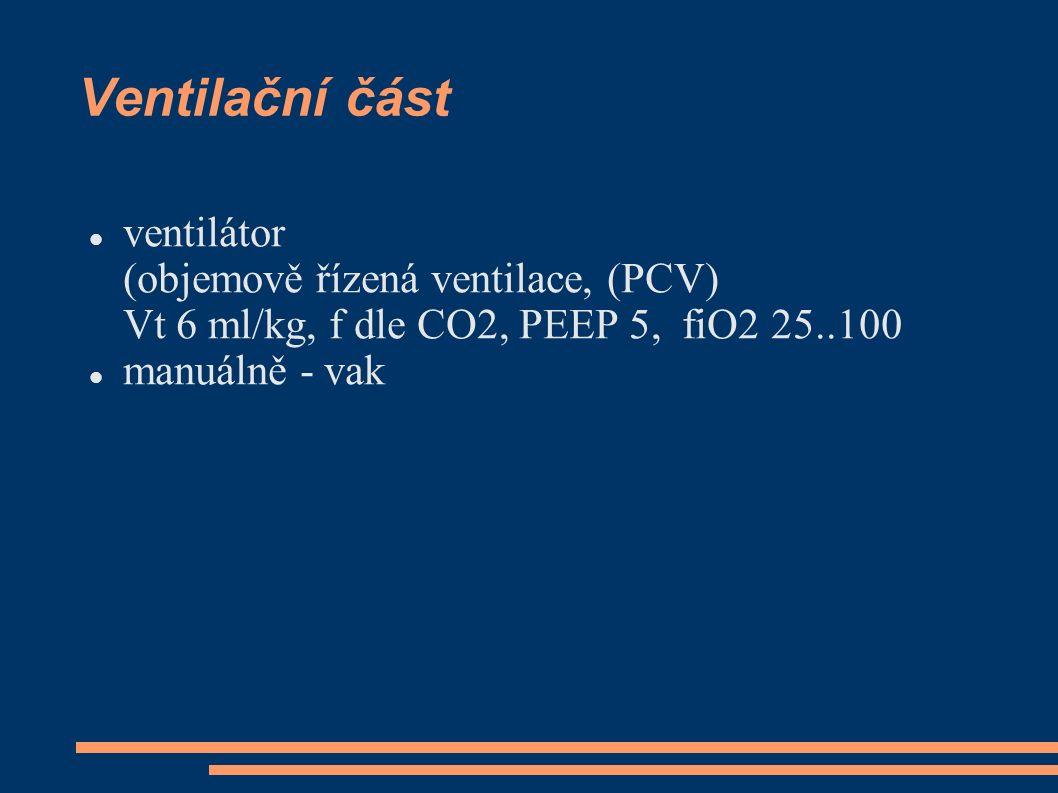 Ventilační část ventilátor (objemově řízená ventilace, (PCV) Vt 6 ml/kg, f dle CO2, PEEP 5, fiO2 25..100 manuálně - vak