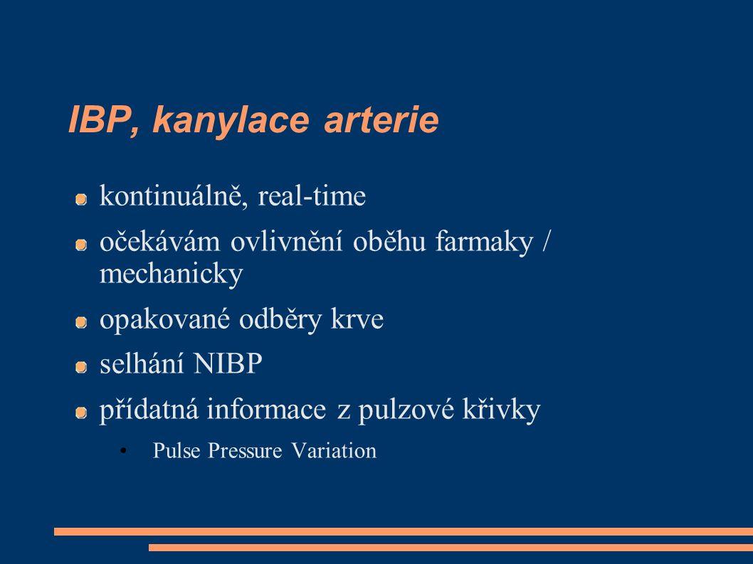 IBP, kanylace arterie kontinuálně, real-time očekávám ovlivnění oběhu farmaky / mechanicky opakované odběry krve selhání NIBP přídatná informace z pul