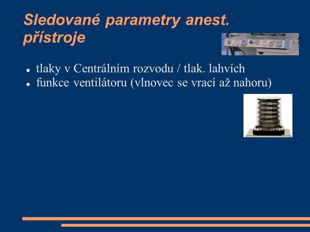 Sledované parametry anest. přístroje tlaky v Centrálním rozvodu / tlak. lahvích funkce ventilátoru (vlnovec se vrací až nahoru)