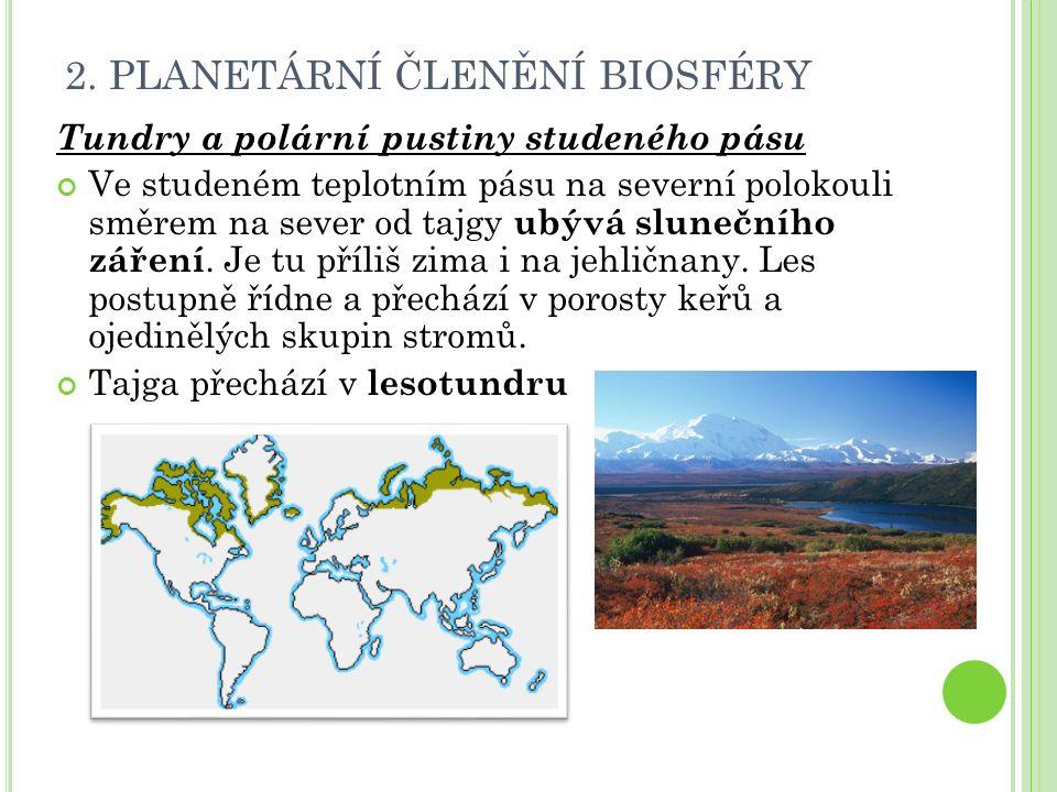 2. PLANETÁRNÍ ČLENĚNÍ BIOSFÉRY Tundry a polární pustiny studeného pásu Ve studeném teplotním pásu na severní polokouli směrem na sever od tajgy ubývá