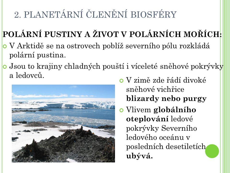2. PLANETÁRNÍ ČLENĚNÍ BIOSFÉRY POLÁRNÍ PUSTINY A ŽIVOT V POLÁRNÍCH MOŘÍCH: V Arktidě se na ostrovech poblíž severního pólu rozkládá polární pustina. J