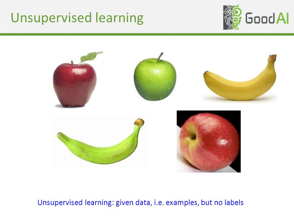 Unsupervised learning Unsupervised learning: given data, i.e. examples, but no labels
