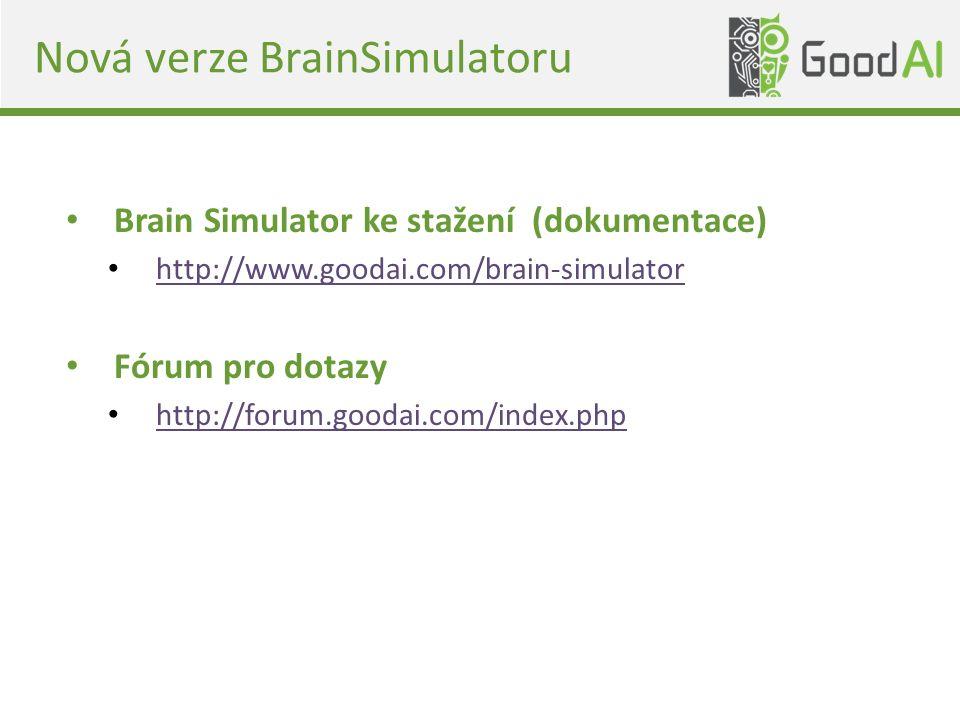 Nová verze BrainSimulatoru Brain Simulator ke stažení (dokumentace) http://www.goodai.com/brain-simulator Fórum pro dotazy http://forum.goodai.com/index.php