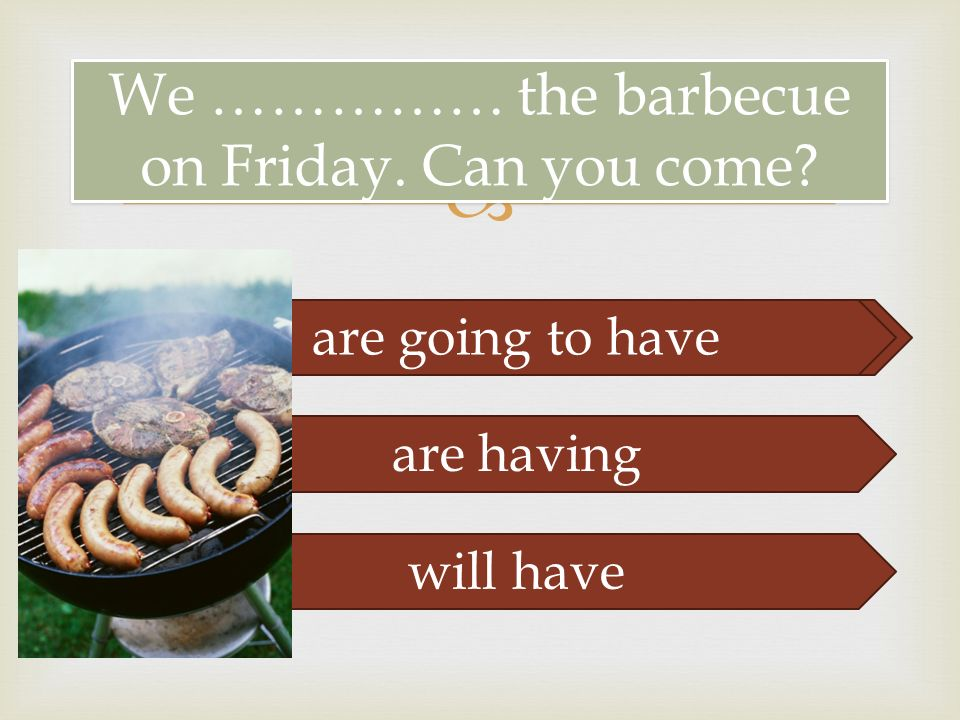  are going to sell We …………… the barbecue on Friday.