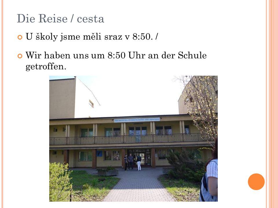 Die Reise / cesta U školy jsme měli sraz v 8:50.