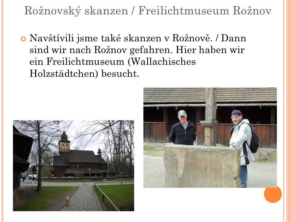Rožnovský skanzen / Freilichtmuseum Rožnov Navštívili jsme také skanzen v Rožnově.