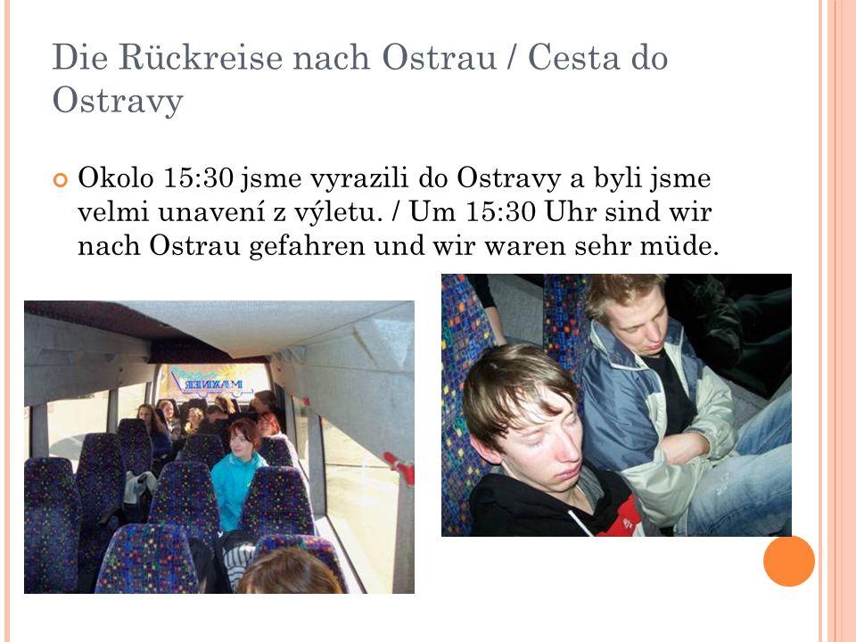 Die Rückreise nach Ostrau / Cesta do Ostravy Okolo 15:30 jsme vyrazili do Ostravy a byli jsme velmi unavení z výletu.
