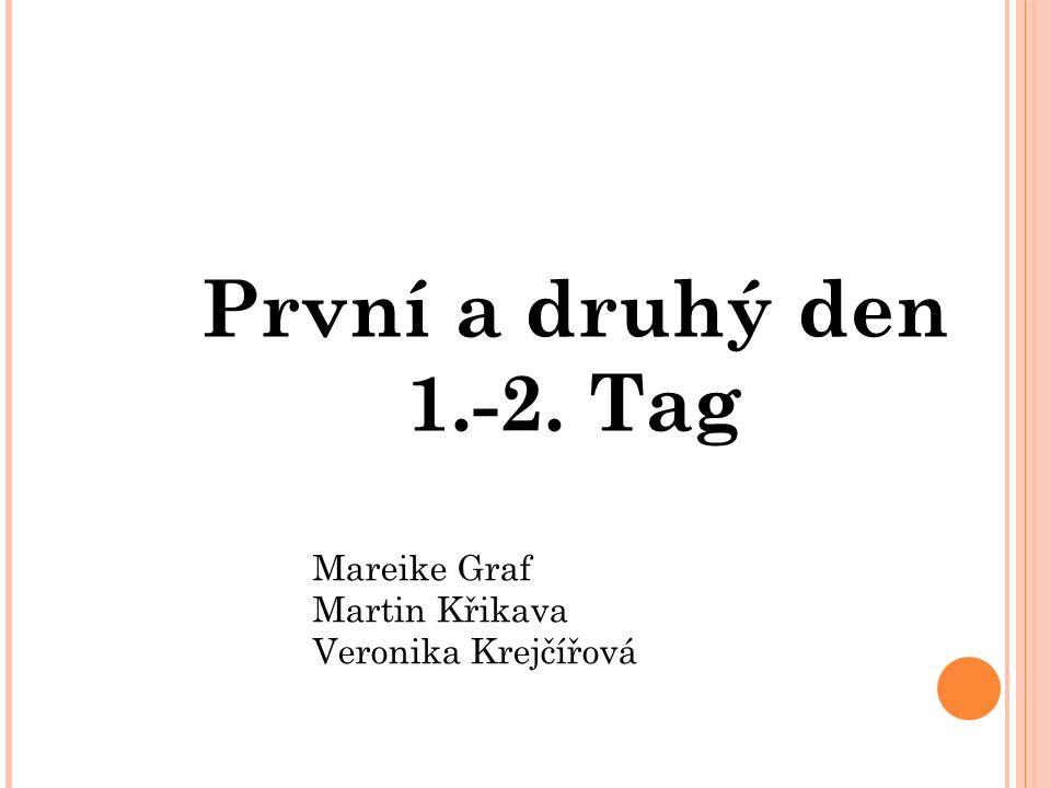 Mareike Graf Martin Křikava Veronika Krejčířová První a druhý den 1.-2. Tag