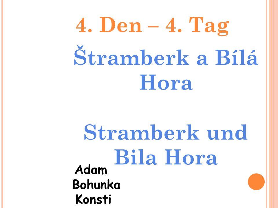 4. Den – 4. Tag Štramberk a Bílá Hora Stramberk und Bila Hora Adam Bohunka Konsti