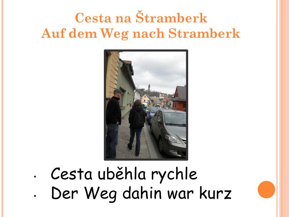 Cesta na Štramberk Auf dem Weg nach Stramberk Cesta uběhla rychle Der Weg dahin war kurz
