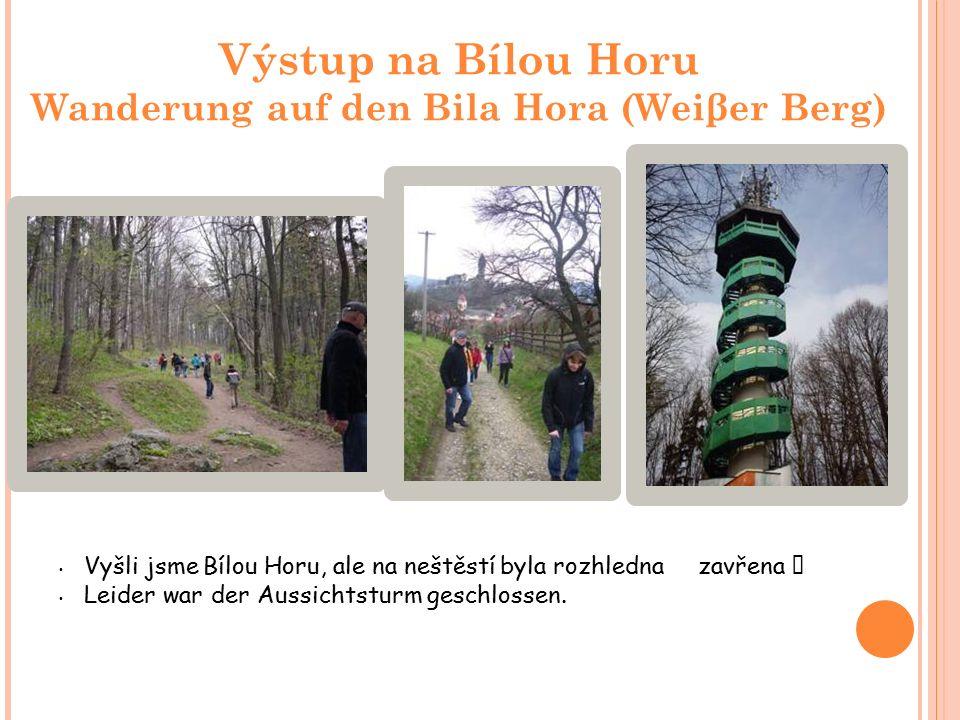 Výstup na Bílou Horu Wanderung auf den Bila Hora (Weiβer Berg) Vyšli jsme Bílou Horu, ale na neštěstí byla rozhledna zavřena  Leider war der Aussichtsturm geschlossen.