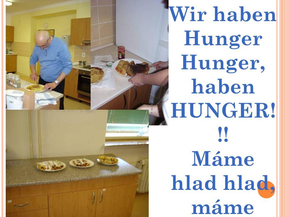 Wir haben Hunger Hunger, haben HUNGER! !! Máme hlad hlad, máme HLAD !!!