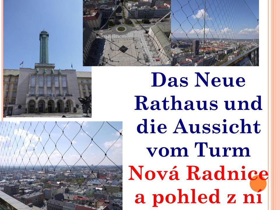 Das Neue Rathaus und die Aussicht vom Turm Nová Radnice a pohled z ní