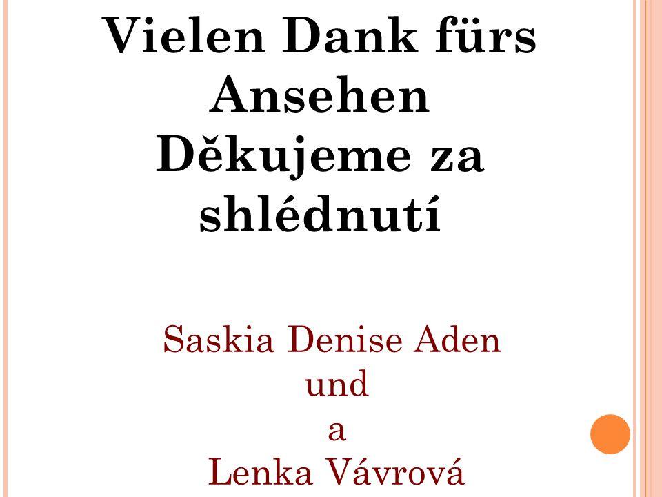 Vielen Dank fürs Ansehen Děkujeme za shlédnutí Saskia Denise Aden und a Lenka Vávrová