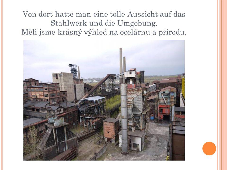 Von dort hatte man eine tolle Aussicht auf das Stahlwerk und die Umgebung.