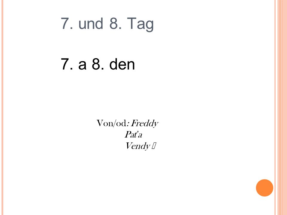 7. und 8. Tag 7. a 8. den Von/od: Freddy Pa ť a Vendy