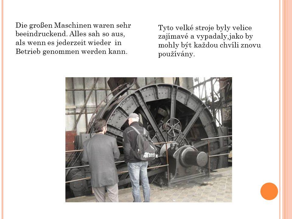 Die großen Maschinen waren sehr beeindruckend.