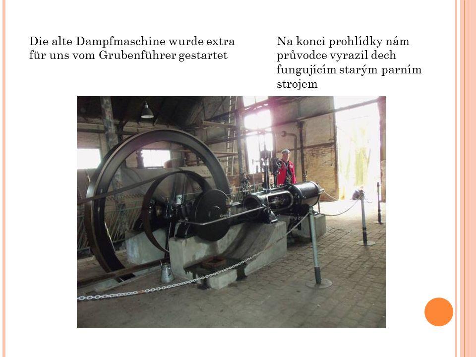 Die alte Dampfmaschine wurde extra für uns vom Grubenführer gestartet Na konci prohlídky nám průvodce vyrazil dech fungujícím starým parním strojem