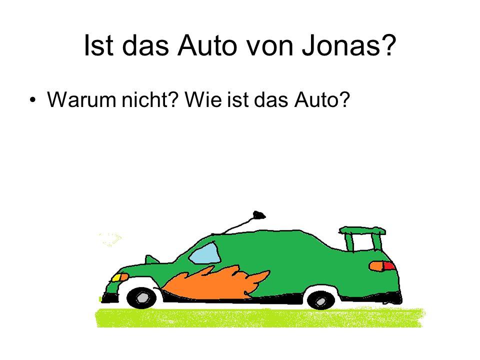 Ist das Auto von Jonas? Warum nicht? Wie ist das Auto?