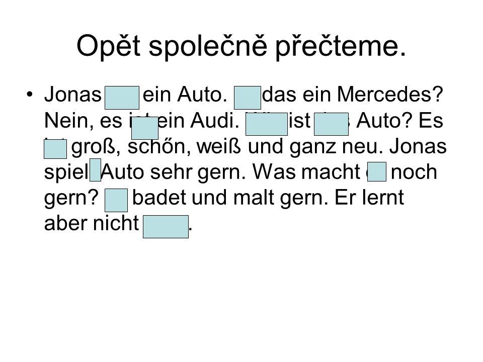 Opět společně přečteme. Jonas hat ein Auto. Ist das ein Mercedes.