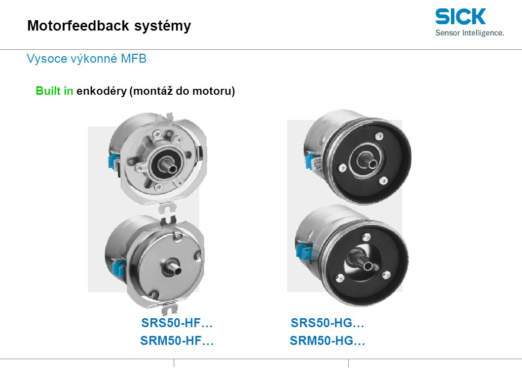 Built in enkodéry (montáž do motoru) SRS50-HF… SRM50-HF… SRS50-HG… SRM50-HG… Motorfeedback systémy Vysoce výkonné MFB
