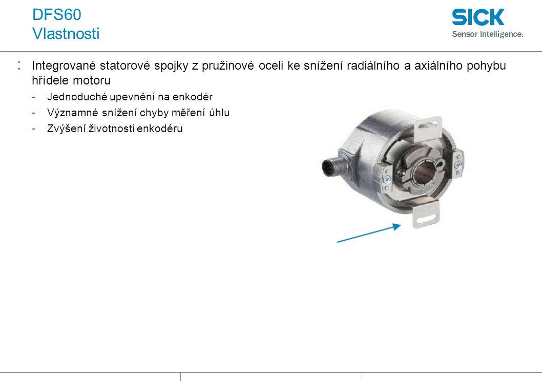 DFS60 Vlastnosti : Integrované statorové spojky z pružinové oceli ke snížení radiálního a axiálního pohybu hřídele motoru -Jednoduché upevnění na enkodér -Významné snížení chyby měření úhlu -Zvýšení životnosti enkodéru