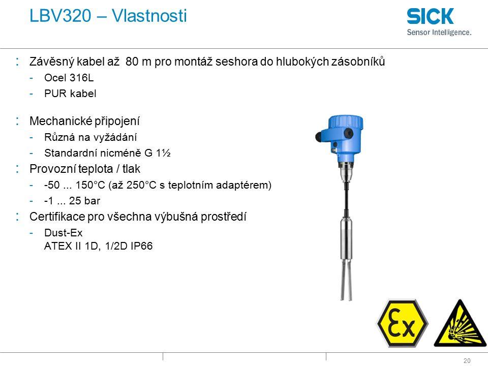 20 LBV320 – Vlastnosti : Závěsný kabel až 80 m pro montáž seshora do hlubokých zásobníků -Ocel 316L -PUR kabel : Mechanické připojení -Různá na vyžádá
