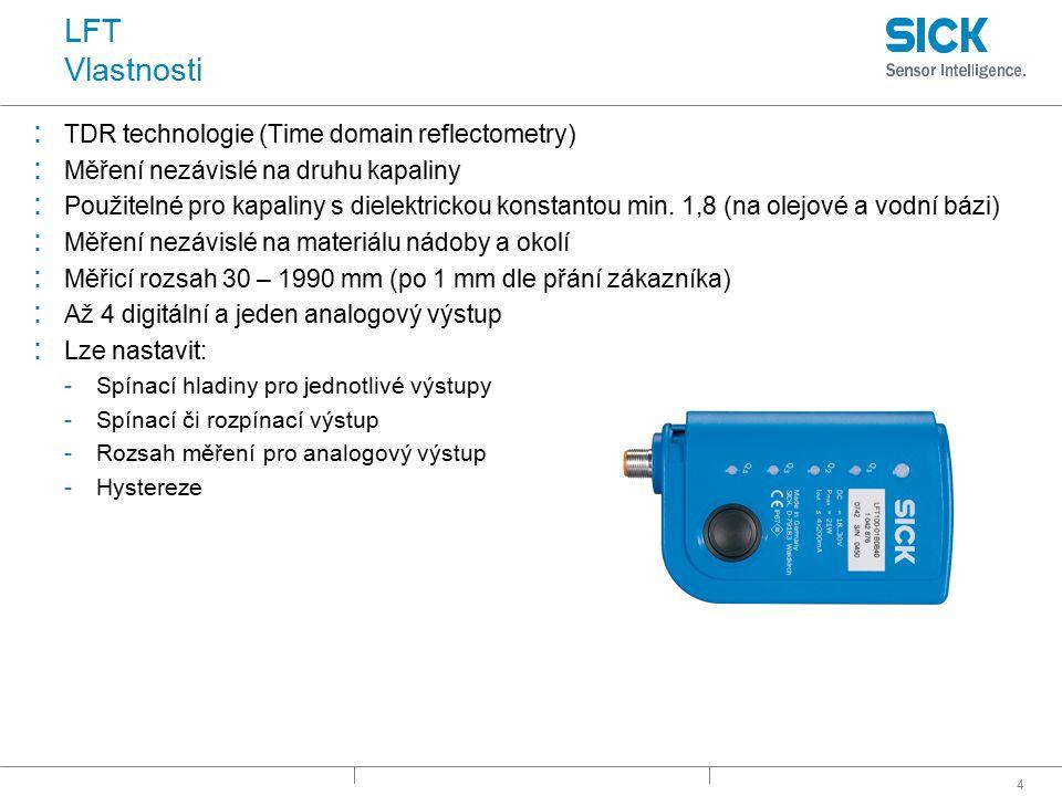 5 LFT Výhody senzoru : Vysoká přesnost -3 mm : Žádné mechanické a pohyblivé součásti : Jednoduchá instalace : Minimální ε R 1,8 : Signál není ovlivněn vlastnostmi nádoby díky koaxiálnímu provedení sondy : Až 4 digitální výstupy : Analogový výstup 4 – 20 mA