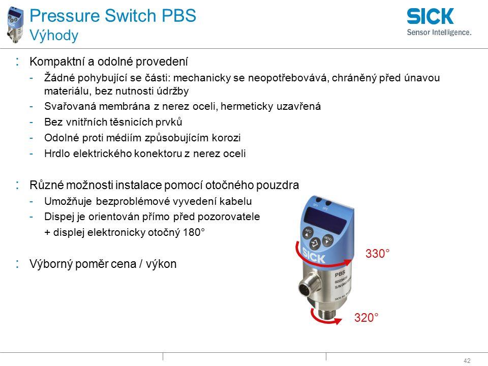 42 Pressure Switch PBS Výhody : Kompaktní a odolné provedení -Žádné pohybující se části: mechanicky se neopotřebovává, chráněný před únavou materiálu,