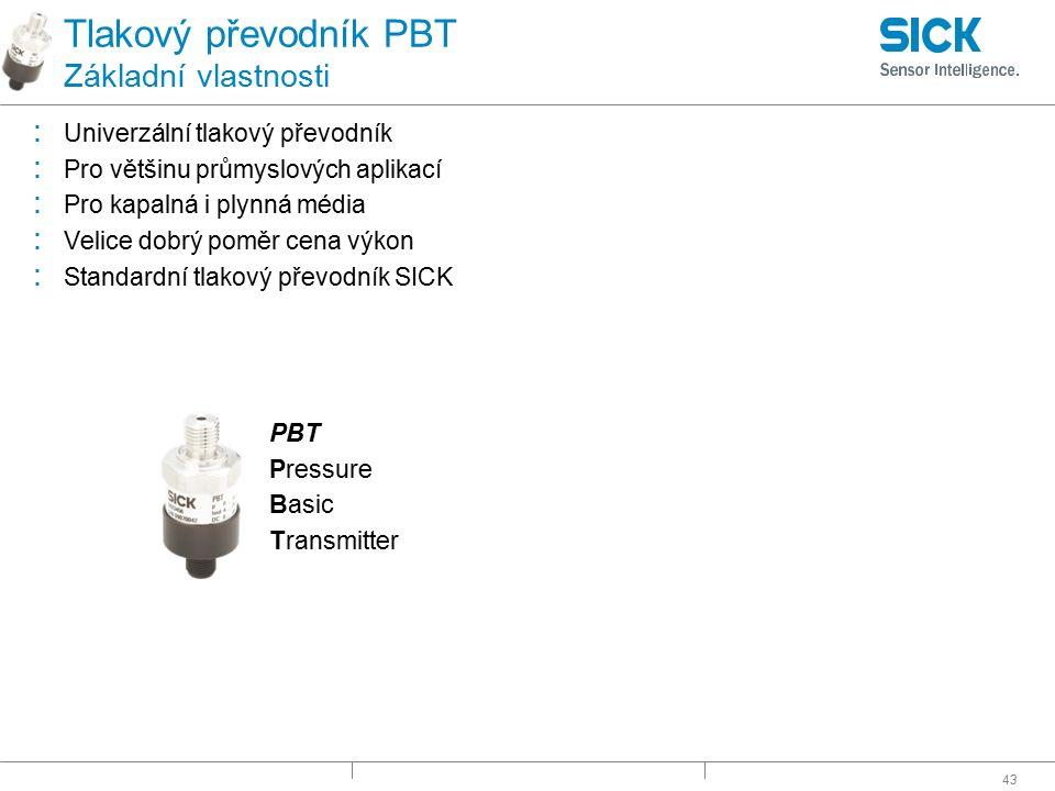 43 Tlakový převodník PBT Základní vlastnosti : Univerzální tlakový převodník : Pro většinu průmyslových aplikací : Pro kapalná i plynná média : Velice