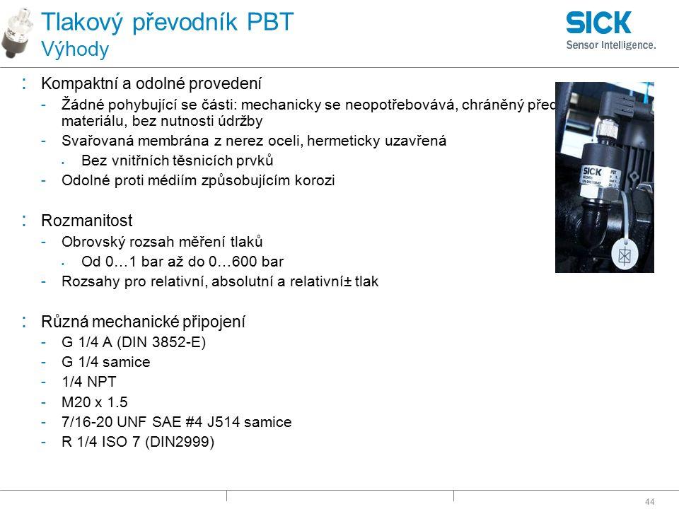 44 Tlakový převodník PBT Výhody : Kompaktní a odolné provedení -Žádné pohybující se části: mechanicky se neopotřebovává, chráněný před únavou materiál