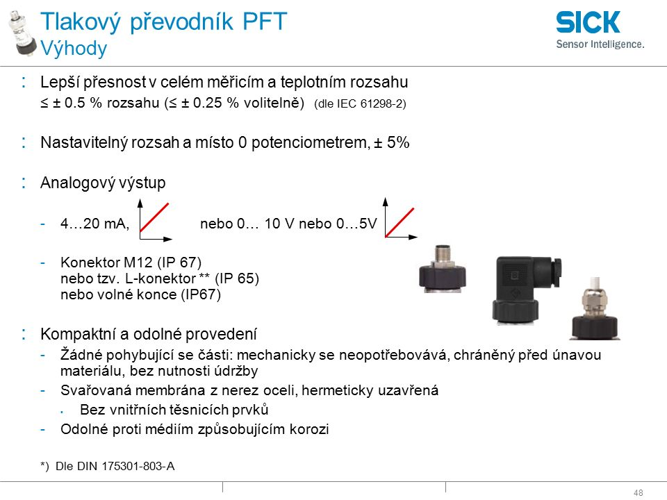 48 Tlakový převodník PFT Výhody : Lepší přesnost v celém měřicím a teplotním rozsahu ≤ ± 0.5 % rozsahu (≤ ± 0.25 % volitelně) (dle IEC 61298-2) : Nast