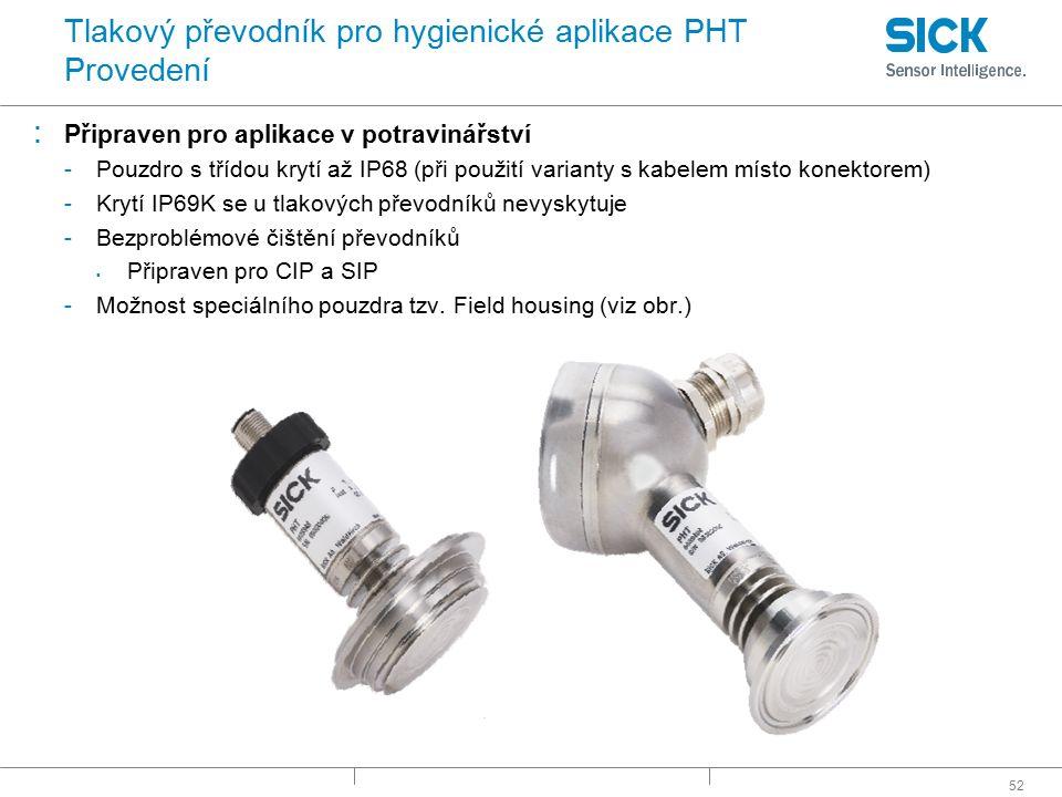 52 Tlakový převodník pro hygienické aplikace PHT Provedení : Připraven pro aplikace v potravinářství -Pouzdro s třídou krytí až IP68 (při použití vari