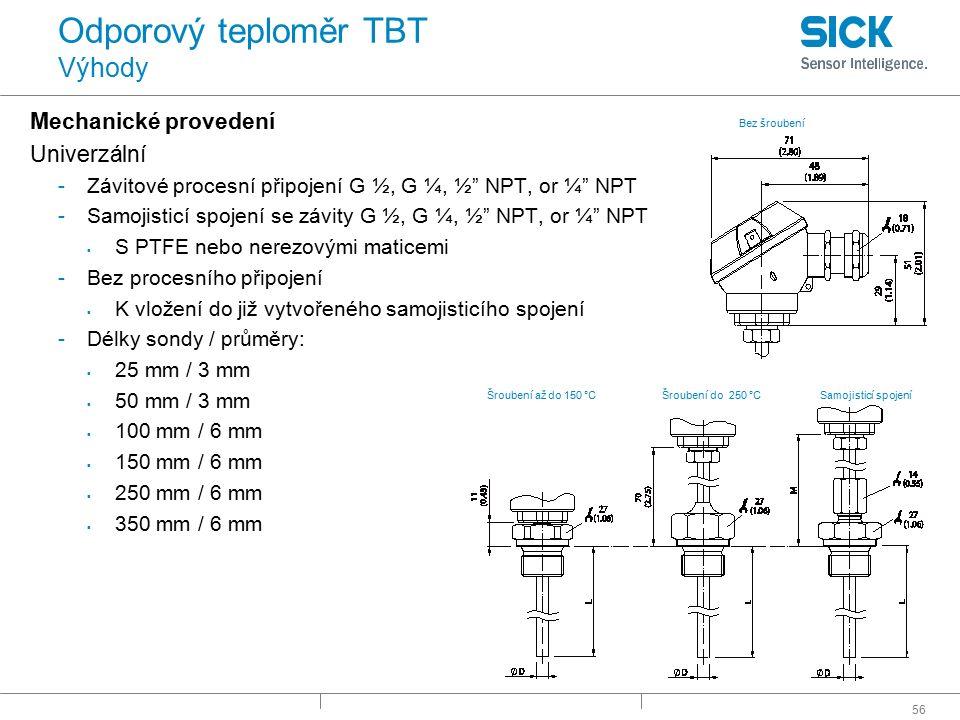 """56 Odporový teploměr TBT Výhody Mechanické provedení Univerzální -Závitové procesní připojení G ½, G ¼, ½"""" NPT, or ¼"""" NPT -Samojisticí spojení se závi"""