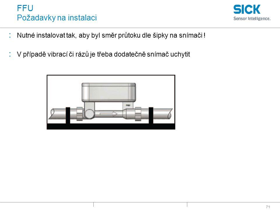 71 FFU Požadavky na instalaci : Nutné instalovat tak, aby byl směr průtoku dle šipky na snímači ! : V případě vibrací či rázů je třeba dodatečně sníma