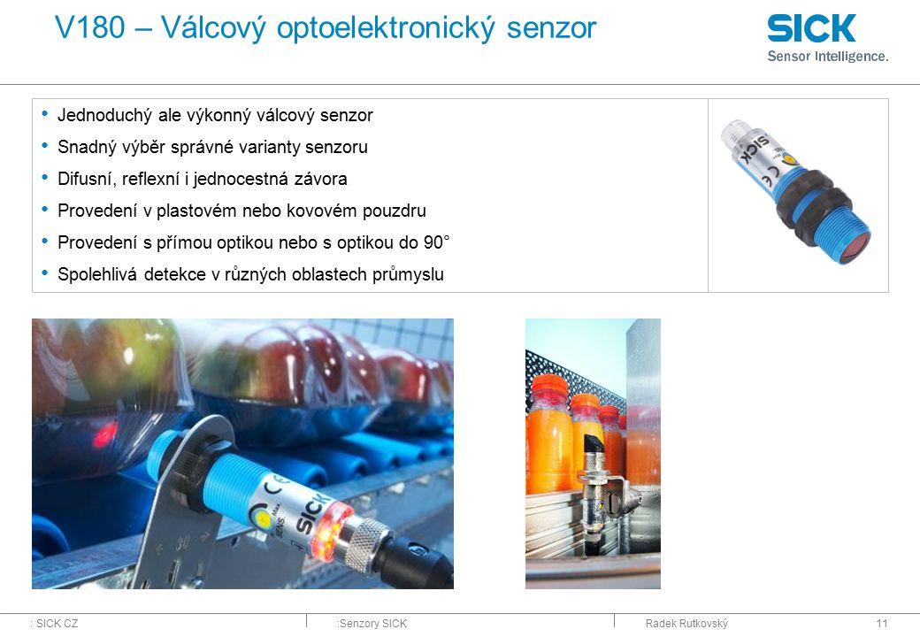 : SICK CZ:Senzory SICKRadek Rutkovský11 V180 – Válcový optoelektronický senzor Jednoduchý ale výkonný válcový senzor Snadný výběr správné varianty sen