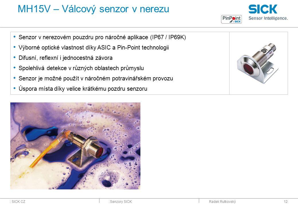 : SICK CZ:Senzory SICKRadek Rutkovský12 MH15V – Válcový senzor v nerezu Senzor v nerezovém pouzdru pro náročné aplikace (IP67 / IP69K) Výborné optické