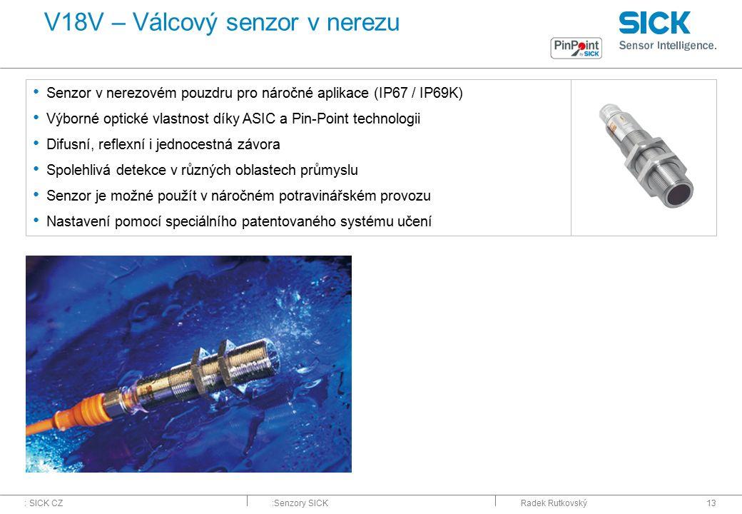: SICK CZ:Senzory SICKRadek Rutkovský13 V18V – Válcový senzor v nerezu Senzor v nerezovém pouzdru pro náročné aplikace (IP67 / IP69K) Výborné optické