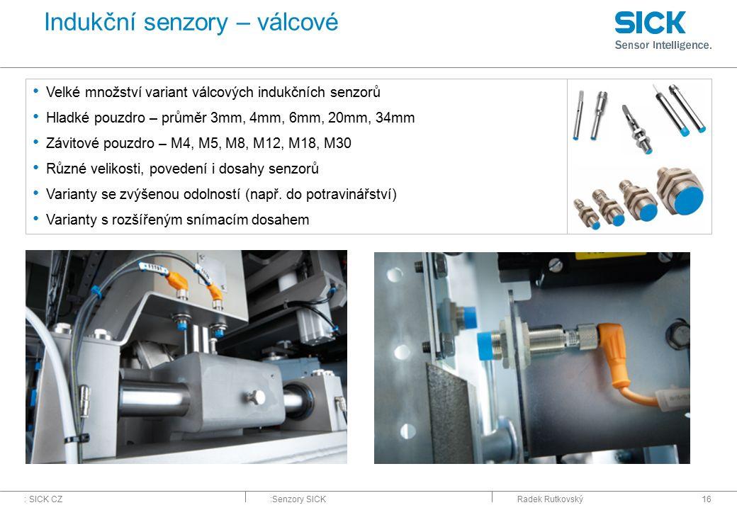 : SICK CZ:Senzory SICKRadek Rutkovský16 Indukční senzory – válcové Velké množství variant válcových indukčních senzorů Hladké pouzdro – průměr 3mm, 4m