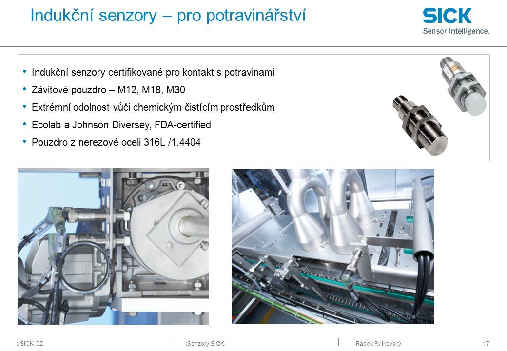 : SICK CZ:Senzory SICKRadek Rutkovský17 Indukční senzory – pro potravinářství Indukční senzory certifikované pro kontakt s potravinami Závitové pouzdr