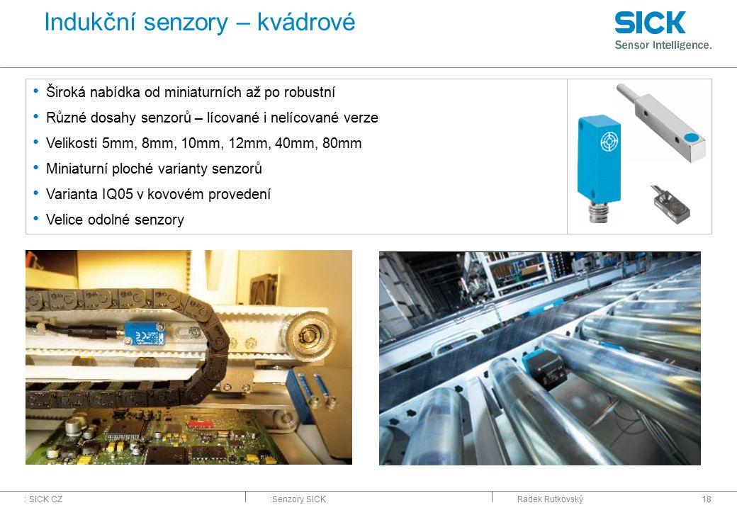 : SICK CZ:Senzory SICKRadek Rutkovský18 Indukční senzory – kvádrové Široká nabídka od miniaturních až po robustní Různé dosahy senzorů – lícované i ne