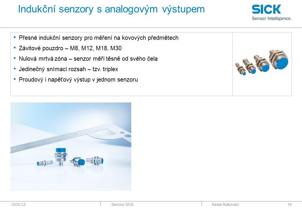 : SICK CZ:Senzory SICKRadek Rutkovský19 Indukční senzory s analogovým výstupem Přesné indukční senzory pro měření na kovových předmětech Závitové pouz