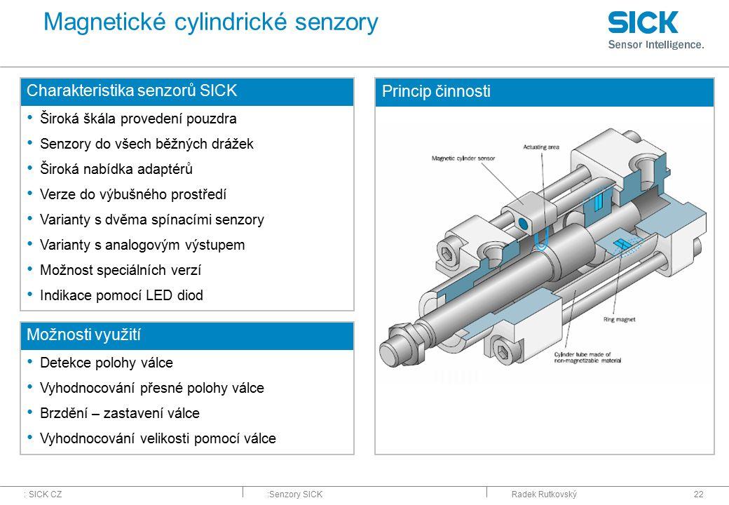 : SICK CZ:Senzory SICKRadek Rutkovský22 Magnetické cylindrické senzory Charakteristika senzorů SICK Široká škála provedení pouzdra Senzory do všech bě