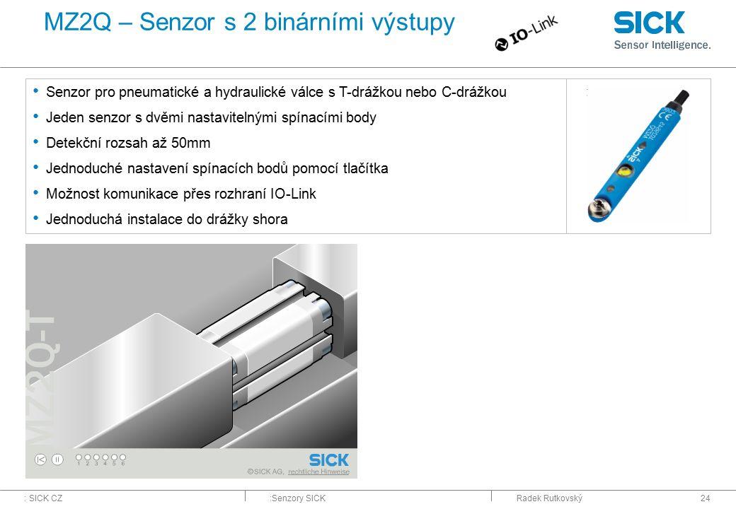 : SICK CZ:Senzory SICKRadek Rutkovský24 MZ2Q – Senzor s 2 binárními výstupy Senzor pro pneumatické a hydraulické válce s T-drážkou nebo C-drážkou Jede